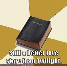 AT  YOU KIDDING? THIS IS THE BEST STORY IN THE WORLD!!! HOW DARE YOU SPEAK NEGATIVELY ABOUT THE BIBLE!