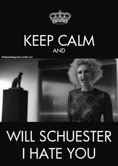 Keep calm and Will Schuester I hate you oh how i love glee