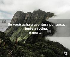 """""""Se você a aventura perigosa, tente a rotina, é mortal"""" – Paulo Coelho"""
