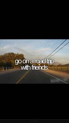 I've been on many a road trips an some with friends .  1. New Hampshire Loon mountain w/ Jess  2. New Hampshire Birka Renaissance faire w/ Ryan  3. Boston Wheelock college w/ Megan  Just to name some of the more memorable ones