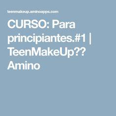 CURSO: Para principiantes.#1 | TeenMakeUp💄👑 Amino