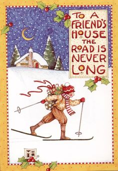 """To a friend's house the road is never long."" illustration by Mary Engelbreit"