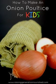 How To Make An Onion Poultice For Kids - Raising Generation Nourished