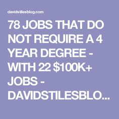 78 JOBS THAT DO NOT REQUIRE A 4 YEAR DEGREE - WITH 22 $100K+ JOBS - DAVIDSTILESBLOG.COM