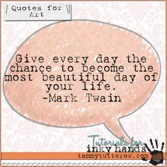 tammytutterow quotes for art: give every day the chance