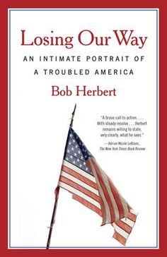 Losing Our Way by Bob Herbert, Click to Start Reading eBook, From longtime New York Times columnist Bob Herbert comes a wrenching portrayal of ordinary Americans