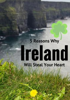 Why Ireland Stole My Heart and Will Steal Yours Too