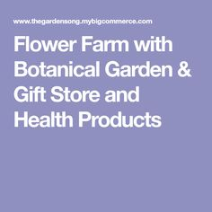 Flower Farm with Botanical Garden & Gift Store and Health Products