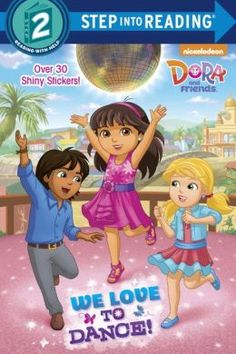 We Love to Dance! (Dora and Friends) by Kristen L. Depken. Get ready to dance with Dora and friends.
