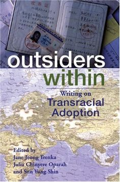 """Outsiders Within: Writing on Transracial Adoption by Jane Jeong Trenka, Given Madonna's recent decision to adopt a child from Malawi, news and entertainment are abuzz - a boom in transracial adoption. Most coverage focuses on the struggles of good white parents wishing to adopt """"unfortunate"""" children of color. Some touches on the irony of Black babies in the United States being exported to Canada and Europe because of their """"unwanted"""" status here. Some even addresses the trafficking of…"""