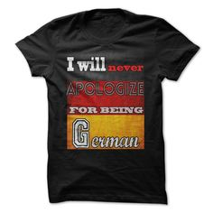 Proud of ₪ GermanI will never apologize for being German.Tag your friends & buy together to save on shippinggerman, germany, german country, never apologize, proud of german, german proud, proud.