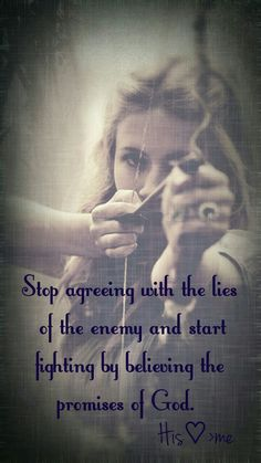 Stop agreeing with the lies of the enemy and start fighting by believing the promises of God.