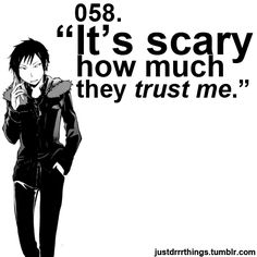 """It's Scary how much they trust me"" - Izaya from Durarara!!!"