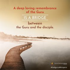 A deep loving remembrance of the Guru is a bridge between the Guru and the disciple. #SadguruWhispers #Quotes #QOTD #Guru #Sadguru #Loving #Bridge #Disciple #SpiritualQuotes #Illustration #Background Contentment Quotes, Daily Motivational Quotes, Stay Happy, Inspirational Message, Spiritual Quotes, Quote Of The Day, Wise Words, Love Quotes, Spirituality