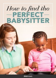 Find the perfect babysitter - these tips are great!