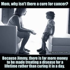 This is exactly what I was thinking. I hate it, because the world deserves a cure for cancer, but like this meme says... $$$$$$$$