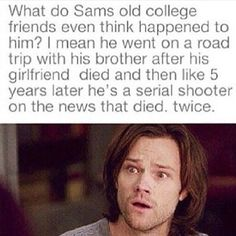 Old college friends must be whaaaaat #samwinchester #spn