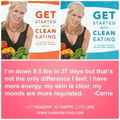 """""""This Clean Eating Guide was my catalyst to change! It has completely changed how I feel about food and eating. I love the menu plan! I crave fruit instead of junk food! I don't even want to put processed foods in my body. This is truly a new way of life for me! I am also only 10 lbs from my goal weight and I know continuing on with this way of life I will be there in no time! Thank you so much!"""" -Carrie"""