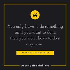 You only have to do something until you want to do it then you wont have to do it any more.  #quote #success #happiness #quoteoftheday #motivated #inspiration #startups #entrepreneur #life #keepgoing #fff #l4l #love #like #image #life #quotes #tbt #wcw #instagood #instalike #motivate #think #Sunday