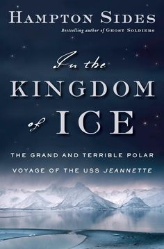 AmazonSmile: In the Kingdom of Ice: The Grand and Terrible Polar Voyage of the USS Jeannette eBook: Hampton Sides: Kindle Store