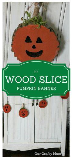 DIY Wood Slice Pumpkin Banner Our Crafty Mom