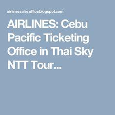 Cebu Pacific Ticketing Office in Thai Sky NTT Tours Co. Ltd. Cebu Pacific, Bangkok Thailand, Names, Tours, Sky, Travel, Heaven, Viajes, Heavens