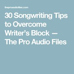 30 Songwriting Tips to Overcome Writer's Block — The Pro Audio Files