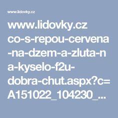www.lidovky.cz co-s-repou-cervena-na-dzem-a-zluta-na-kyselo-f2u- dobra-chut.aspx?c=A151022_104230_dobra-chut_ape