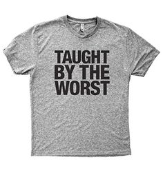 Baffle Tees / Taught By The Worst - Men's Tri-Blend T-Shi... https://www.amazon.com/dp/B01NB9DKNK/ref=cm_sw_r_pi_dp_x_sYwyybHW1DN9P