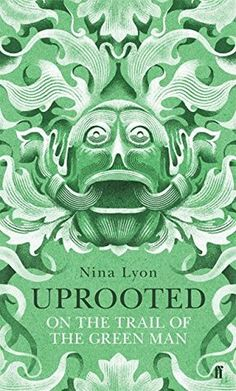 """Uprooted: On the Trail of the Green Man"" by Nina Lyon"