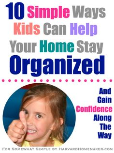 10 Simple Ways Kids Can Help Your Home Stay Organized - I totally need them to come to my house - there are some great ideas here!