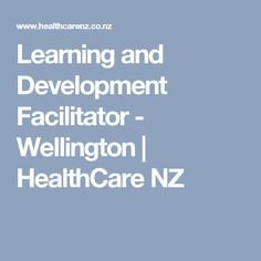 Learning and Development Facilitator - Wellington  | HealthCare NZ