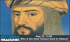 May 22, 1176: Who is the Most Famous Kurd in History? - https://www.historyandheadlines.com/may-22-1176-who-is-the-most-famous-kurd-in-history/