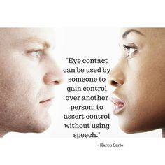 Eye contact can be used by someone to gain control over another person; to assert control without using speech. Wednesday Wisdom, Insight, Author, Eyes, Writers, Cat Eyes