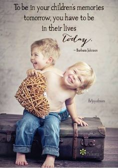 To be in your children's memories tomorrow, you have to be in their lives today #joyofmom