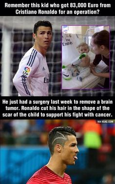 I love stories like this.... A family contacted C. Ronaldo and asked him for a signed Jersey which they could sell to make enough many for their son's brain surgery. Ronaldo decided that a jersey is not enough and paid for everything the boy needed. When I watched the game, I was like 'Oh my gosh, what did he do to his hair?' Now that I know the reason why he did it I feel so bad for judging him. This should teach all of us a less