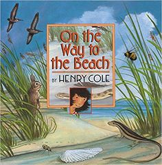 On the Way to the Beach: Henry Cole: 9780688175153: Amazon.com: Books