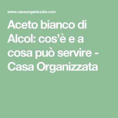 Aceto bianco di Alcol: cos'è e a cosa può servire - Casa Organizzata