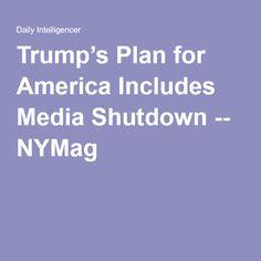 Trump's Plan for America Includes Media Shutdown -- NYMag
