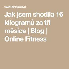 Jak jsem shodila 16 kilogramů za tři měsíce | Blog | Online Fitness Blog Online, Fitness, Yoga, Sport, Deporte, Sports