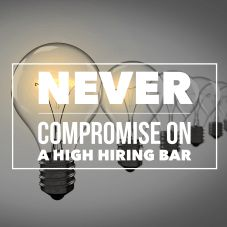 Never compromise on a high hiring bar