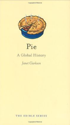 Pie : a global history / Janet Clarkson