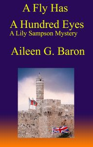 """99cents-International Suspense """"A Fly Has a Hundred Eyes""""  A Fly Has a Hundred Eyes by Aileen G. Baron 99cents for a limited Time ONLY! A Fly Has a Hundred Eyes is the first mystery in the Lily Sampson series. In the summer of 1938, Jerusalem is in chaos and the atmosphere teemwith intrigue. Terrorists roam the countryside. The British are losing control of Palestine as Europe nervously teeters on the brink of World War II. Against this backdrop of internat"""