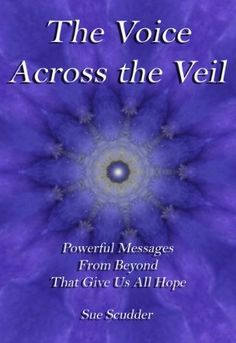The Voice Across the Veil - Powerful Messages from Beyond that give us all hope by Sue Scudder, http://www.amazon.com/dp/B004CLYMU2/ref=cm_sw_r_pi_dp_azOSpb1R7A2SE