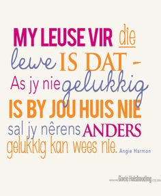 I think the Afrikaans-English translation goes something like this: My motto for life is that if you are not happy at your house you will never be happy anyway else. Home Quotes And Sayings, This Is Us Quotes, Family Quotes, True Quotes, Quotes To Live By, Best Quotes, Motivational Quotes, Inspirational Quotes, Afrikaanse Quotes