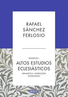 Altos estudios eclesiásticos : gramática, narración, diversiones / Rafael Sánchez Ferlosio ; edición al cuidado de Ignacio Echevarría