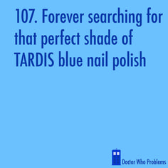 "Doctor Who Problems. TARDIS blue nail polish- found it! Zoya's ""Song"" is the perfect TARDIS blue Eleventh Doctor, Doctor Who, Tardis Blue, Don't Blink, Time Lords, Geek Out, Dr Who, Story Of My Life, Superwholock"