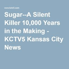 Sugar--A Silent Killer 10,000 Years in the Making - KCTV5 Kansas City News
