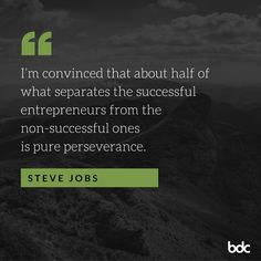 """Quote of the day: """" I'm convinced that about half of what separates the successful entrepreneurs from the non-successful ones is pure perseverance."""" - Steve Jobs"""