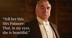 Downton Abbey Season 6 Episode 1 Best Quotes  .. Jim Carter...From awkward to awesome: Carson, in no uncertain terms, hopes for a full marriage, a true marriage, with Mrs. Hughes..
